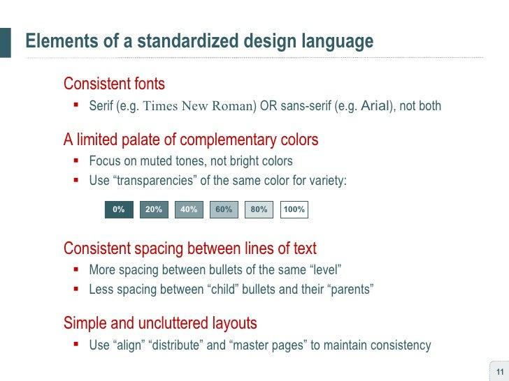 Elements of a standardized design language <ul><li>Consistent fonts  </li></ul><ul><ul><li>Serif (e.g.  Times New Roman ) ...