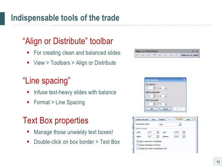 "Indispensable tools of the trade <ul><li>"" Align or Distribute"" toolbar </li></ul><ul><ul><li>For creating clean and balan..."
