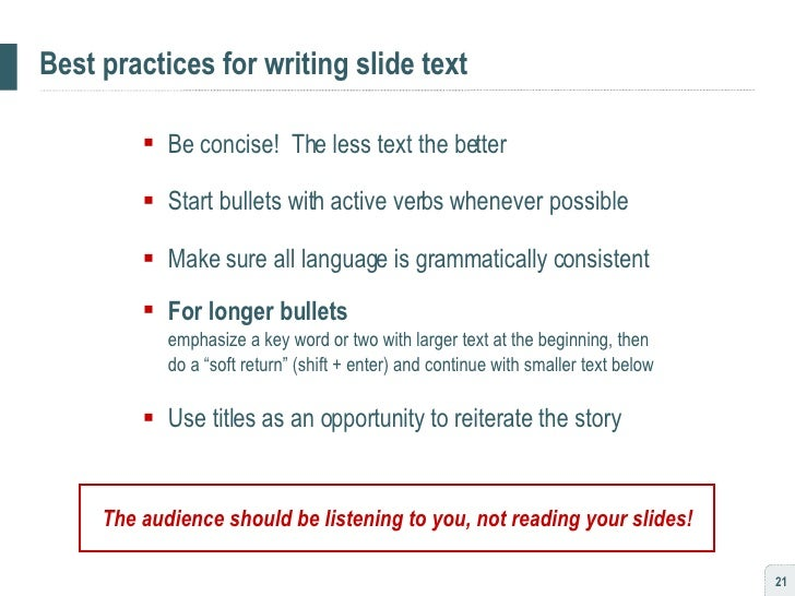 Best practices for writing slide text <ul><ul><li>Be concise!  The less text the better </li></ul></ul><ul><ul><li>Start b...