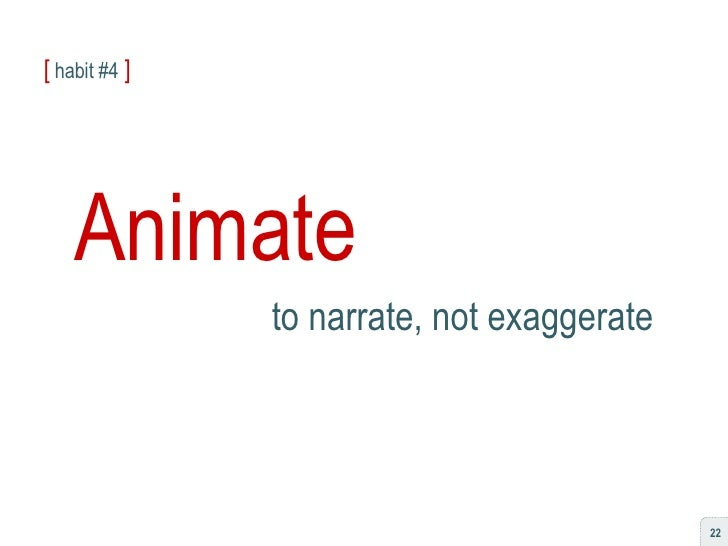 [  habit #4   ] Animate to narrate, not exaggerate