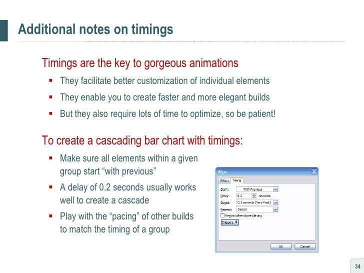 Additional notes on timings <ul><li>Timings are the key to gorgeous animations </li></ul><ul><ul><li>They facilitate bette...