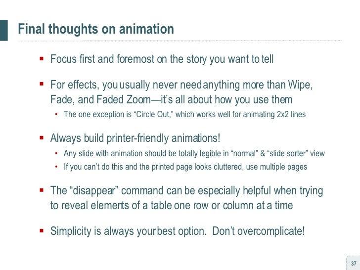 Final thoughts on animation <ul><ul><li>Focus first and foremost on the story you want to tell </li></ul></ul><ul><ul><li>...