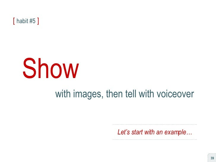 [  habit #5   ] Show with images, then tell with voiceover Let's start with an example…