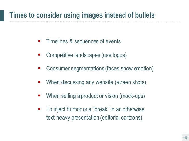 Times to consider using images instead of bullets <ul><ul><li>Timelines & sequences of events </li></ul></ul><ul><ul><li>C...