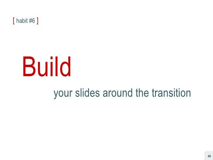 [   habit #6   ] Build your slides around the transition