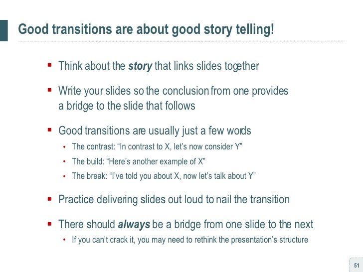 Good transitions are about good story telling! <ul><ul><li>Think about the  story  that links slides together </li></ul></...