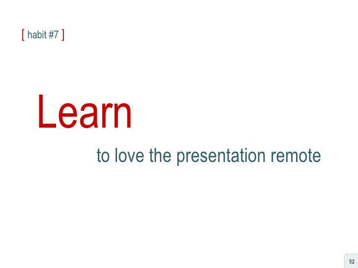 [   habit #7   ] Learn to love the presentation remote