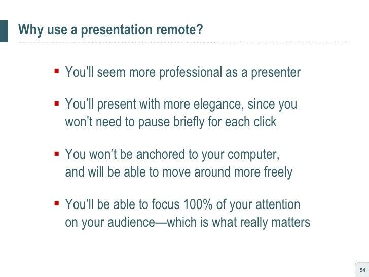 Why use a presentation remote? <ul><ul><li>You'll seem more professional as a presenter </li></ul></ul><ul><ul><li>You'll ...