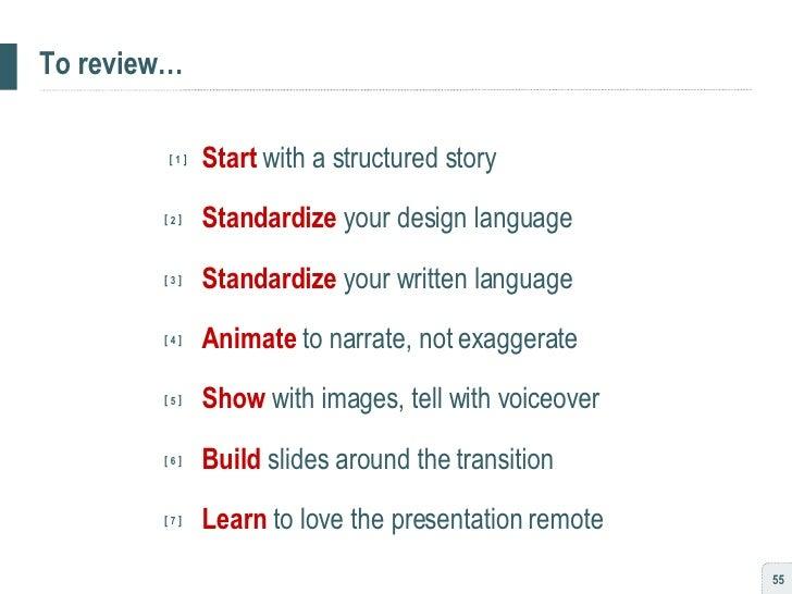 To review… <ul><li>[  1  ] Start   with a structured story </li></ul><ul><li>  [  2  ]   Standardize   your design languag...