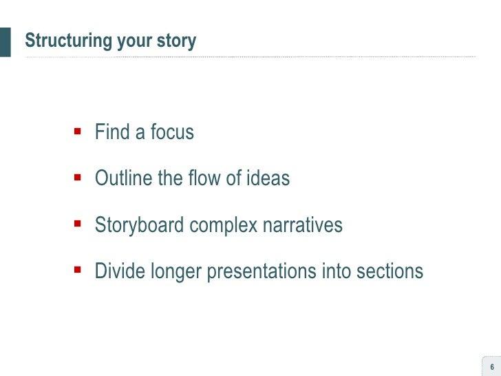 Structuring your story <ul><ul><li>Find a focus </li></ul></ul><ul><ul><li>Outline the flow of ideas </li></ul></ul><ul><u...
