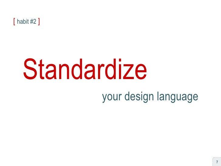 [   habit #2   ] Standardize your design language