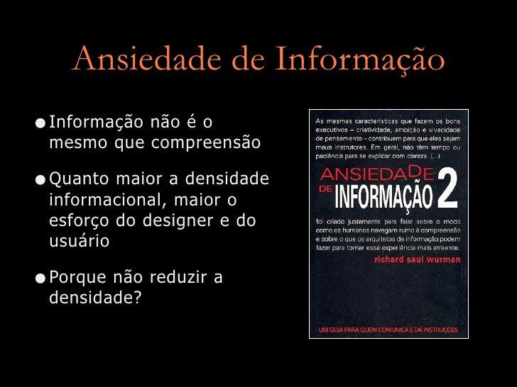 Ansiedade de Informação • Informação não é o  mesmo que compreensão  • Quanto maior a densidade  informacional, maior o  e...