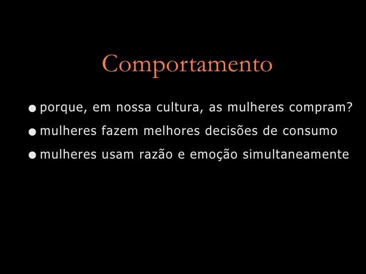 Comportamento • porque, em nossa cultura, as mulheres compram? • mulheres fazem melhores decisões de consumo • mulheres us...