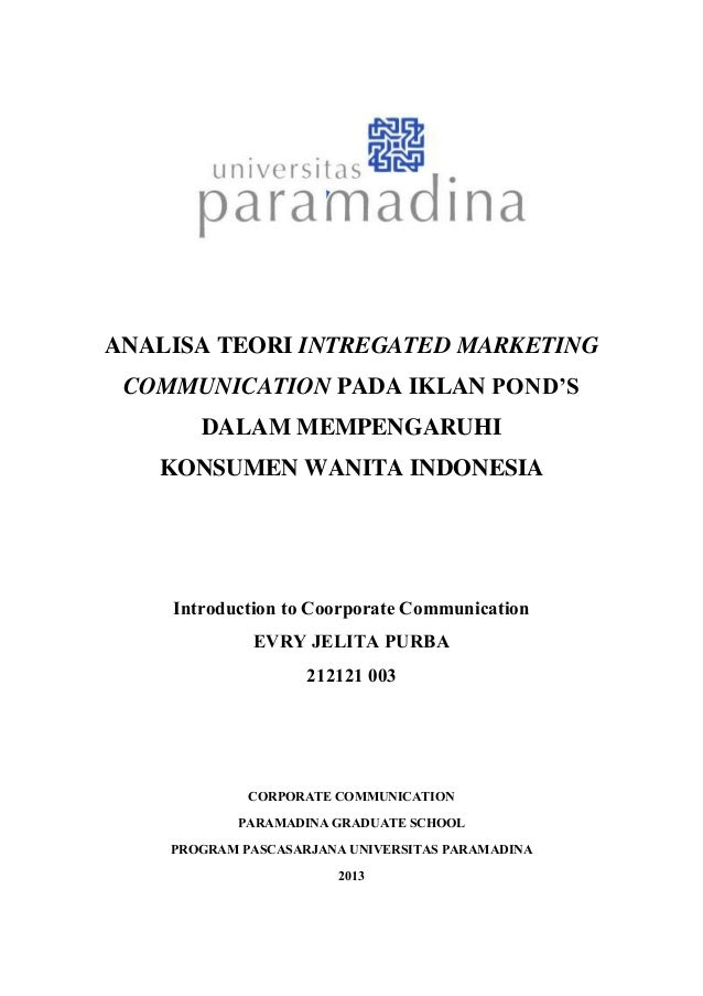 ANALISA TEORI INTREGATED MARKETING COMMUNICATION PADA IKLAN POND'S DALAM MEMPENGARUHI KONSUMEN WANITA INDONESIA Introducti...