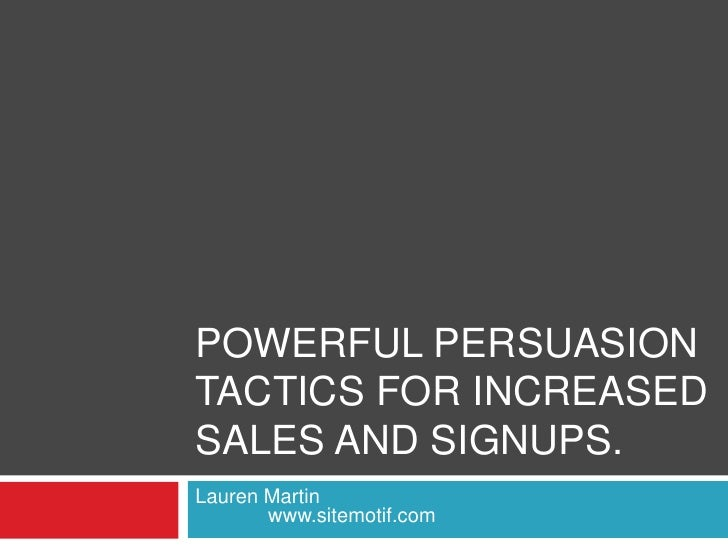 Powerful Persuasion Tactics for Increased Sales and Signups.<br />Lauren Martin   www.sitemotif.com<br />
