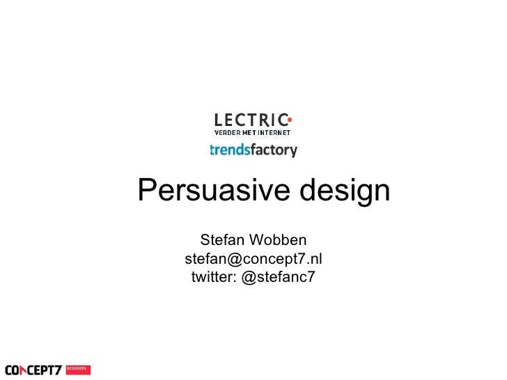 Persuasive design                    Persuasive design                       Stefan Wobben                     stefan@conc...