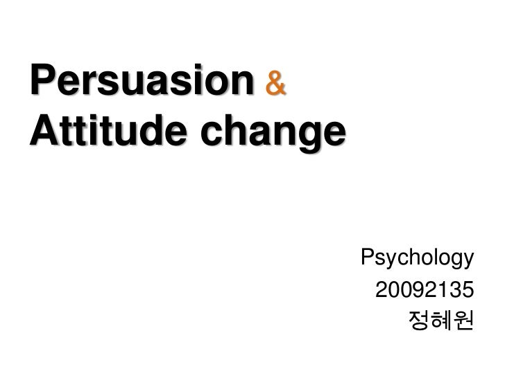 Persuasion &Attitude change                  Psychology                   20092135                      정혜원