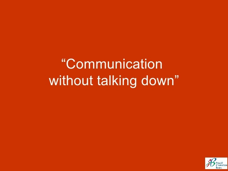 """"""" Communication  without talking down"""""""