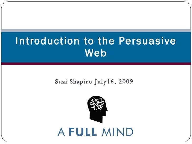 Introduction to the Persuasive              Web         Suzi Shapiro July16, 2009