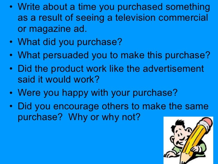 <ul><li>Write about a time you purchased something as a result of seeing a television commercial or magazine ad.  </li></u...