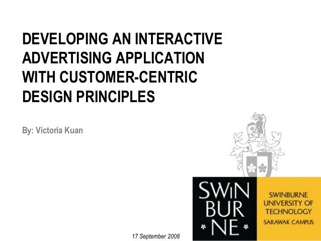 DEVELOPMENT OF AN INTERACTIVE ADVERTISING APPLICATION WITH CUSTOMER-CENTRIC DESIGN PRINCIPLES<br />17 September 2008<br />