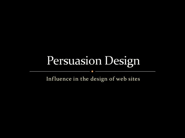 Influence in the design of web sites<br />Persuasion Design<br />