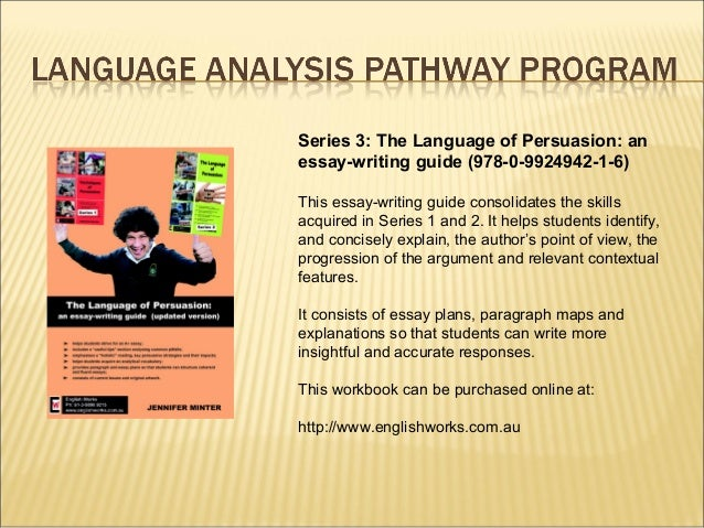 persuasion language essay writing part  series 3 the language of persuasion an essay writing guide 978
