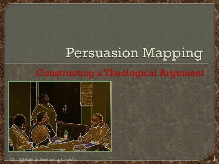 Persuasion Mapping<br />Constructing a Theological Argument<br />2011 All Nations Leadership Institute <br />1<br />