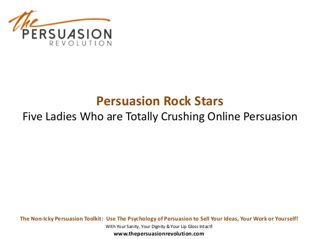 The Non-Icky Persuasion Toolkit: Use The Psychology of Persuasion to Sell Your Ideas, Your Work or Yourself! With Your San...