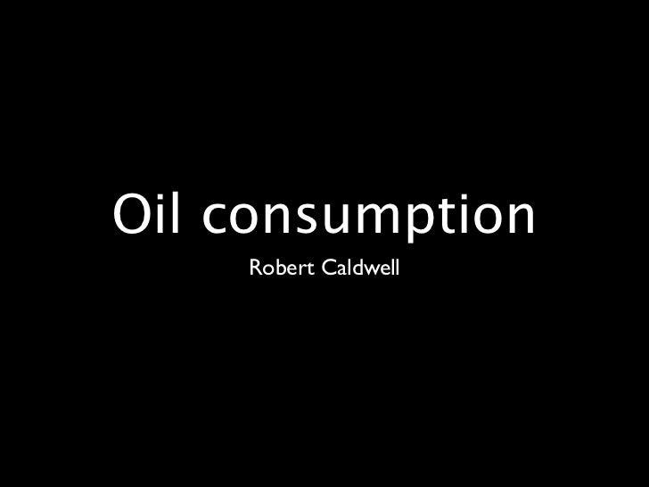 Oil consumption    Robert Caldwell