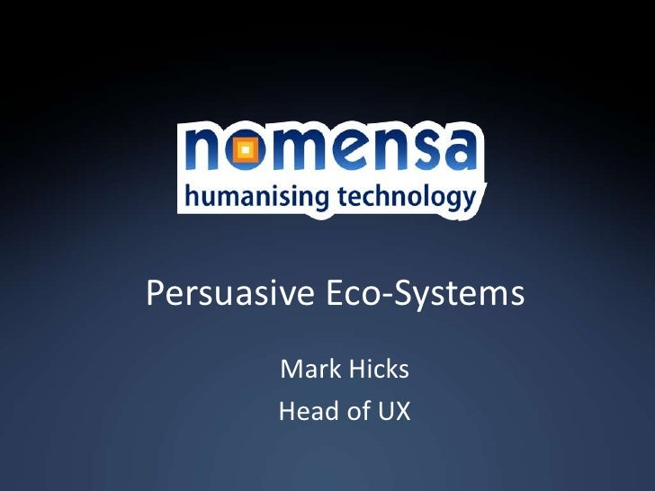 Persuasive Eco-Systems       Mark Hicks       Head of UX