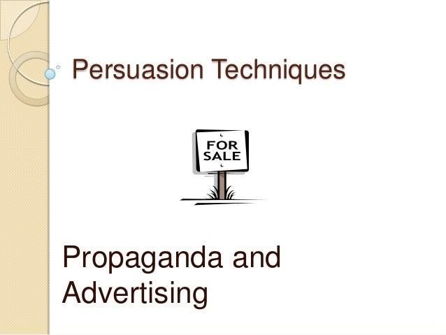 Persuasion TechniquesPropaganda andAdvertising