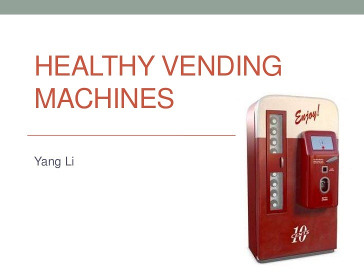 Healthy vending machines<br />Yang Li<br />