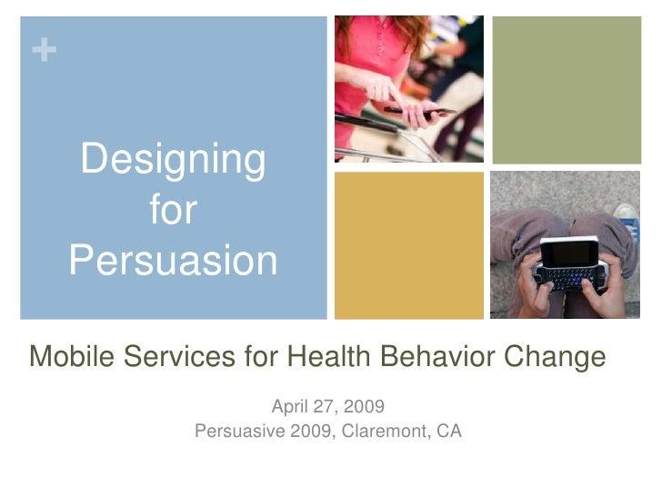 +      Designing         for     Persuasion  Mobile Services for Health Behavior Change                      April 27, 200...