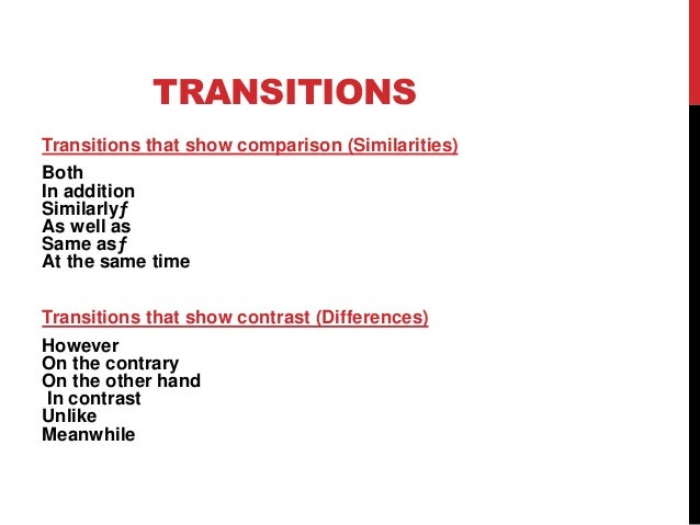 transition word for compare and contrast essay Transitional words & phrases the word transition means change comparison, contrast, order of by using transitional words and expressions and by using parallel.