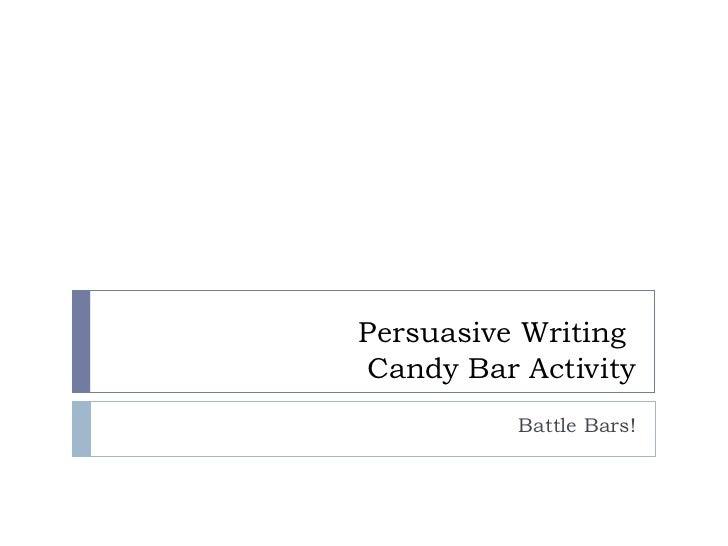 Persuasive WritingCandy Bar Activity          Battle Bars!