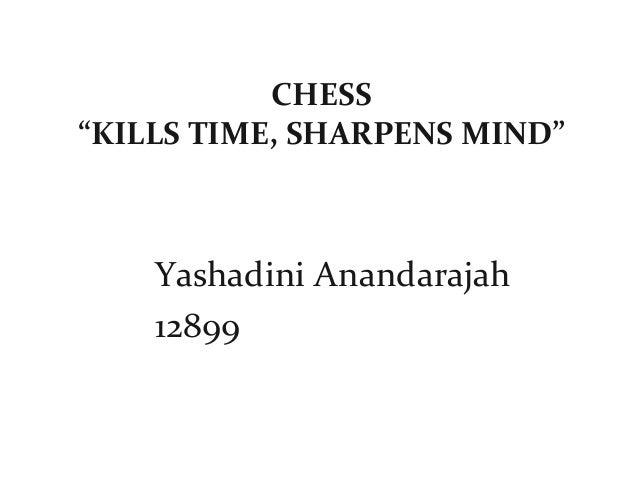 "CHESS""KILLS TIME, SHARPENS MIND""Yashadini Anandarajah12899"