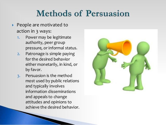 persuasive methods 3 ways to persuade your audience ultimately, even though speeches of persuasion are so common, they are often difficult to deliver successfully.
