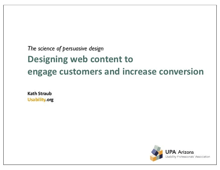 The science of persuasive design Designing	   web	   content	   to	    engage	   customers	   and	   increase	   conversio...