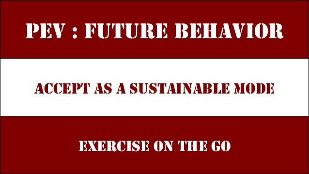 PEV : FUTURE BEHAVIOR ACCEPT AS A SUSTAINABLE MODE EXERCISE ON THE GO