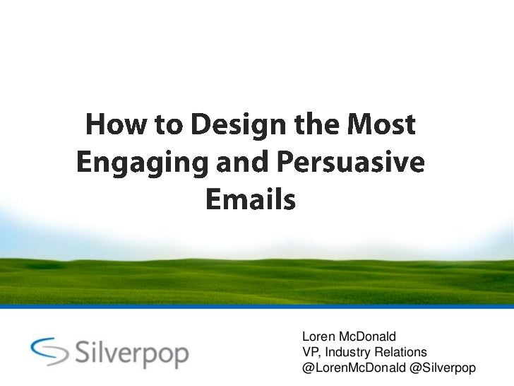How to Design the Most Engaging and Persuasive Emails<br />Loren McDonald<br />VP, Industry Relations<br />@LorenMcDonald ...