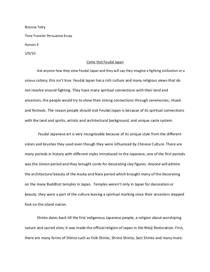 Brianna Totty           <br />Time Traveler Persuasive Essay<br />Honors 9<br />1/9/10<br />Come Visit Feudal Japan<br />A...