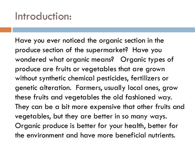 against organic food essay Organic food, and concludes that organic foods have a trend towards fewer undesirable components or contaminants and higher desirable components (such as vitamins) compared to non-organic foods 9 united nations, food and agriculture organization, food safety and quality as affected by organic.