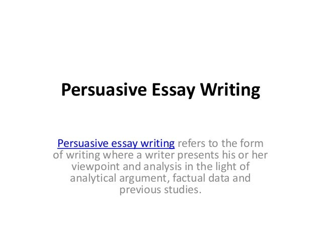 persuasive essay writing topics persuasive essay writing persuasive essay writing refers to the form of writing where a writer presents