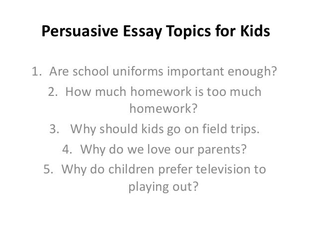 ideas for persuasive essays for kids Persuasive essay ideas for kids a complete set of academic support tools that will most definitely suit your individual needs well-educated writers and amazing.