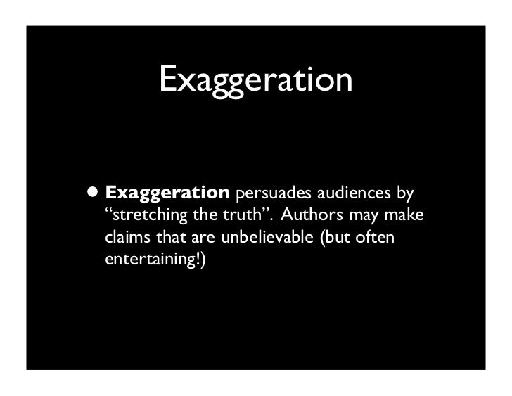 persuasive techniques exaggeration• exaggeration