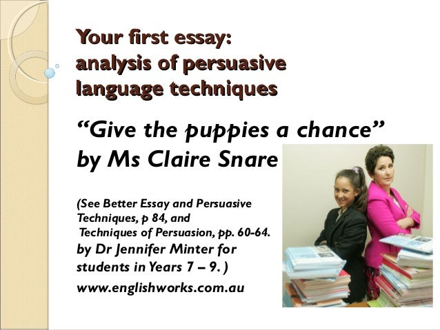 persuasive techniques for essay writing I know this quick definition gives you the basics, but you should know more about persuasive writing before you attempt to write your own essay it may seem tempting to skip past the additional information and go directly to the list of persuasive essay topics.