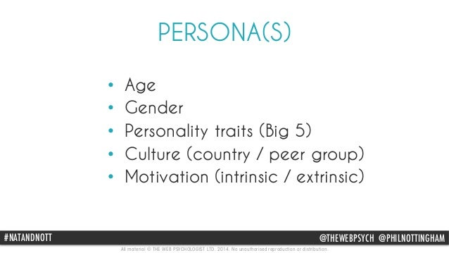 PERSONA(S)  • Age  • Gender  • Personality traits (Big 5)  • Culture (country / peer group)  • Motivation (intrinsic / ext...
