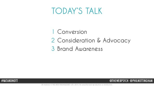 TODAY'S TALK  1 Conversion  2 Consideration & Advocacy  3 Brand Awareness  #NATANDNOTT @THEWEBPSYCH @PHILNOTTINGHAM  All m...