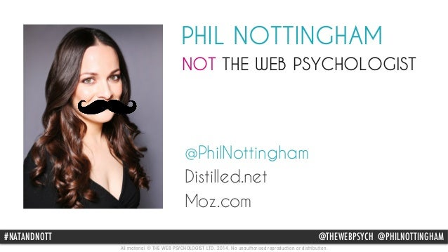 PHIL NOTTINGHAM  NOT THE WEB PSYCHOLOGIST  @PhilNottingham  Distilled.net  Moz.com  #@NATHTAENWDENBOPSTTY CH #WEBPSYCHOLOG...